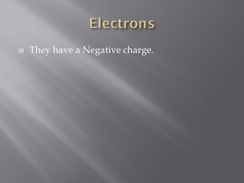  They have a Negative charge.