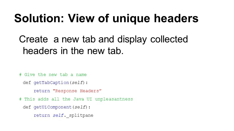 Solution: View of unique headers Create a new tab and display collected headers in the new tab.