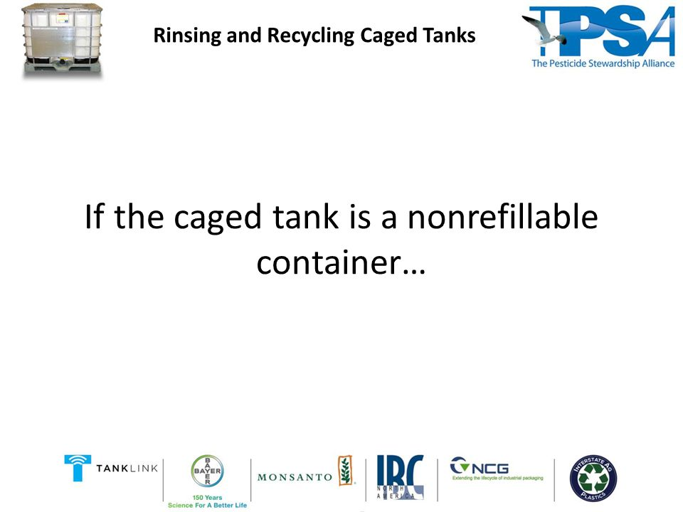 If the caged tank is a nonrefillable container… Rinsing and Recycling Caged Tanks