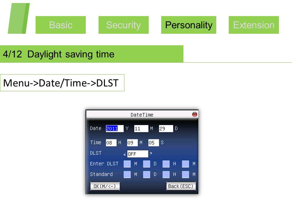 BasicSecurityPersonalityExtension 4/12 Daylight saving time Menu->Date/Time->DLST