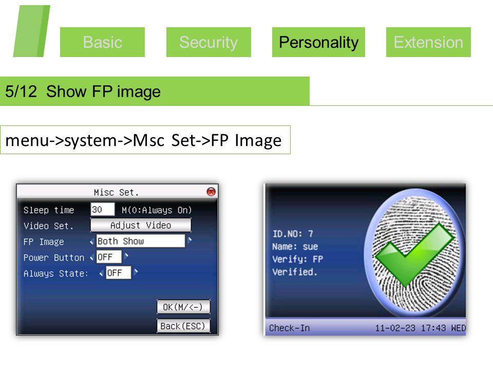 BasicSecurityPersonalityExtension 5/12 Show FP image menu->system->Msc Set->FP Image