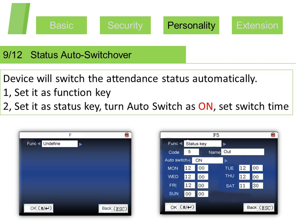 BasicSecurityPersonalityExtension 9/12 Status Auto-Switchover Device will switch the attendance status automatically. 1, Set it as function key 2, Set