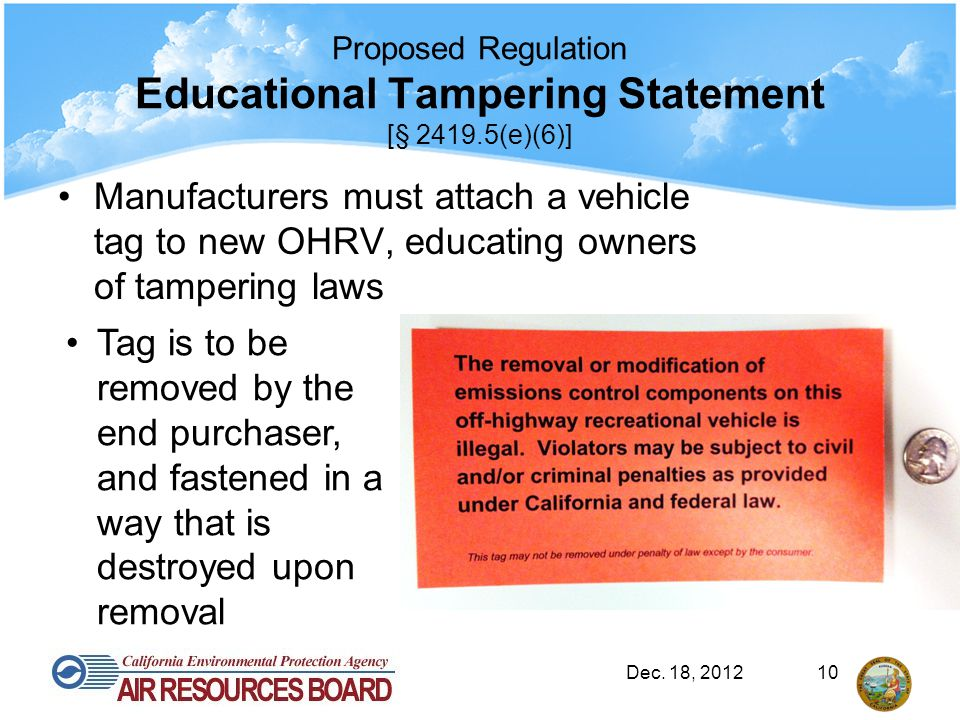 Proposed Regulation Educational Tampering Statement [§ 2419.5(e)(6)] Manufacturers must attach a vehicle tag to new OHRV, educating owners of tamperin