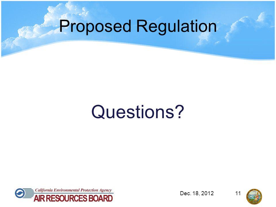 Proposed Regulation Questions? Dec. 18, 201211