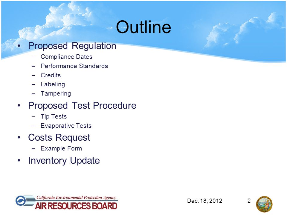 Outline Proposed Regulation –Compliance Dates –Performance Standards –Credits –Labeling –Tampering Proposed Test Procedure –Tip Tests –Evaporative Tests Costs Request –Example Form Inventory Update Dec.