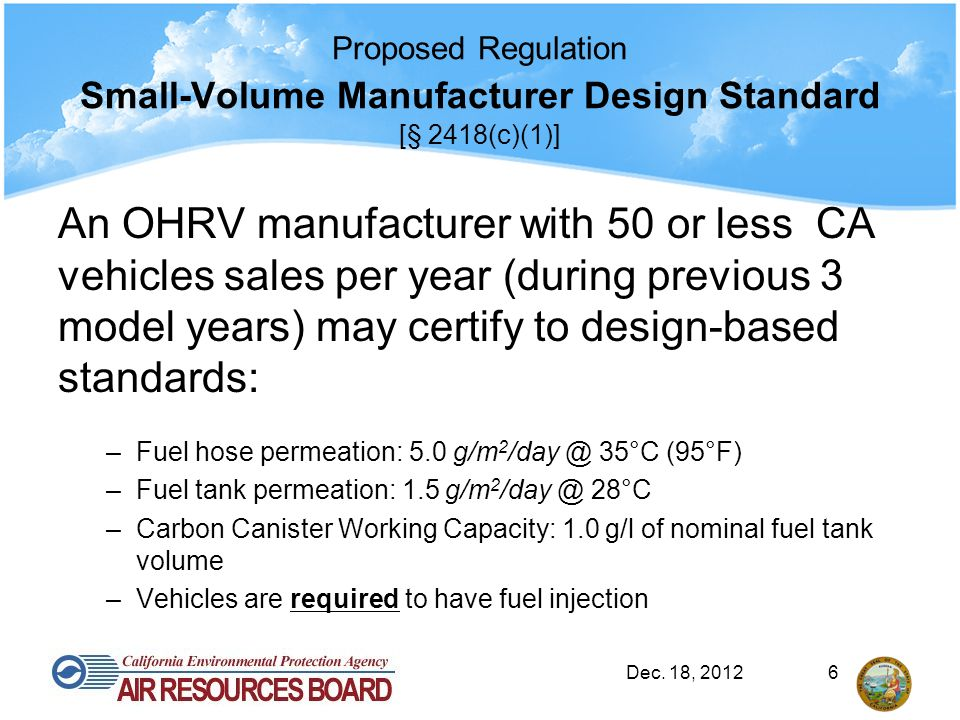Proposed Regulation Small-Volume Manufacturer Design Standard [§ 2418(c)(1)] An OHRV manufacturer with 50 or less CA vehicles sales per year (during p