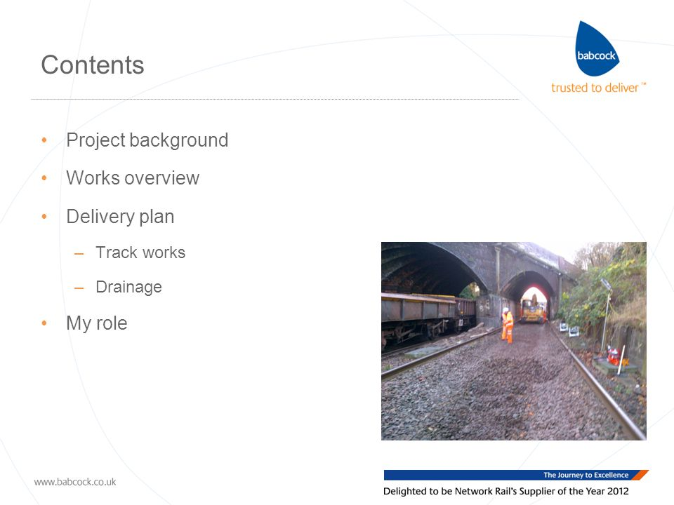 Contents Project background Works overview Delivery plan –Track works –Drainage My role