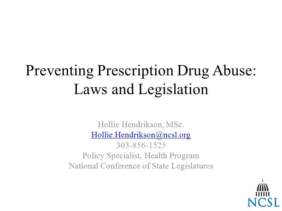 Preventing Prescription Drug Abuse: Laws and Legislation Hollie Hendrikson, MSc.