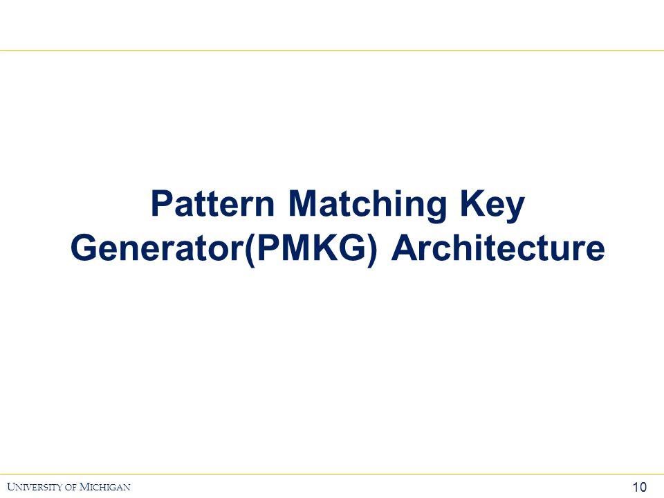 10 U NIVERSITY OF M ICHIGAN Pattern Matching Key Generator(PMKG) Architecture