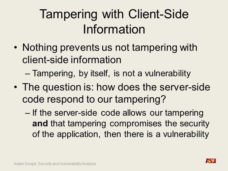 Adam Doupé, Security and Vulnerability Analysis Tampering with Client-Side Information Nothing prevents us not tampering with client-side information