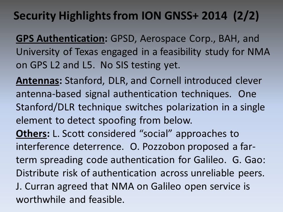 GPS Authentication: GPSD, Aerospace Corp., BAH, and University of Texas engaged in a feasibility study for NMA on GPS L2 and L5. No SIS testing yet. A