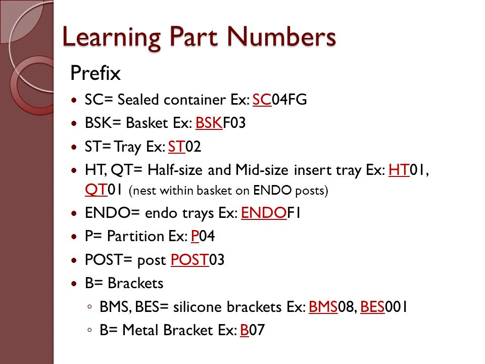 Learning Part Numbers Prefix SC= Sealed container Ex: SC04FG BSK= Basket Ex: BSKF03 ST= Tray Ex: ST02 HT, QT= Half-size and Mid-size insert tray Ex: H