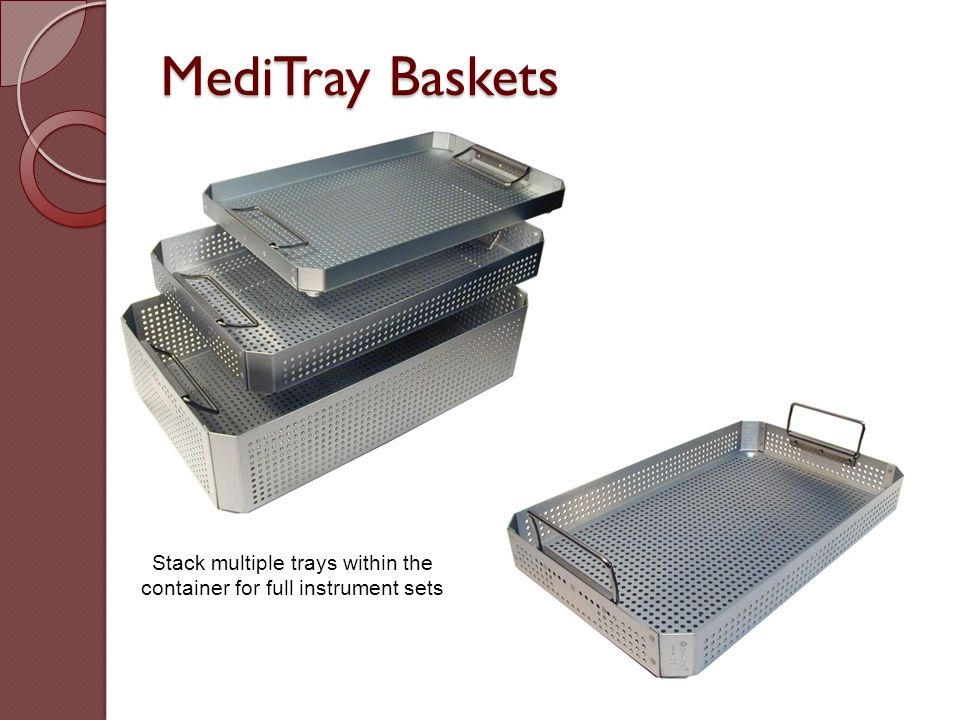 Stack multiple trays within the container for full instrument sets MediTray Baskets