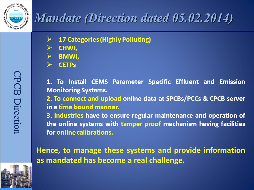 Mandate (Direction dated 05.02.2014) CPCB Direction  17 Categories (Highly Polluting)  CHWI,  BMWI,  CETPs 1.