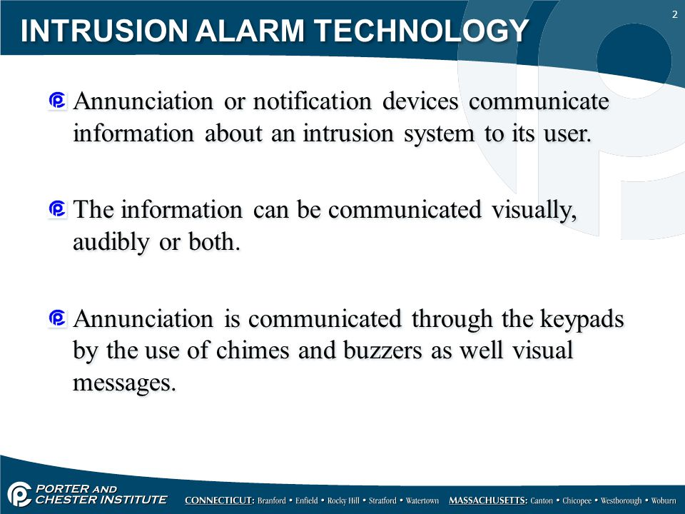 2 INTRUSION ALARM TECHNOLOGY Annunciation or notification devices communicate information about an intrusion system to its user.