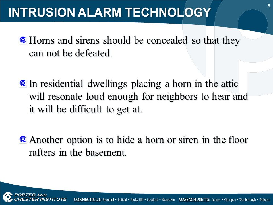 5 INTRUSION ALARM TECHNOLOGY Horns and sirens should be concealed so that they can not be defeated.