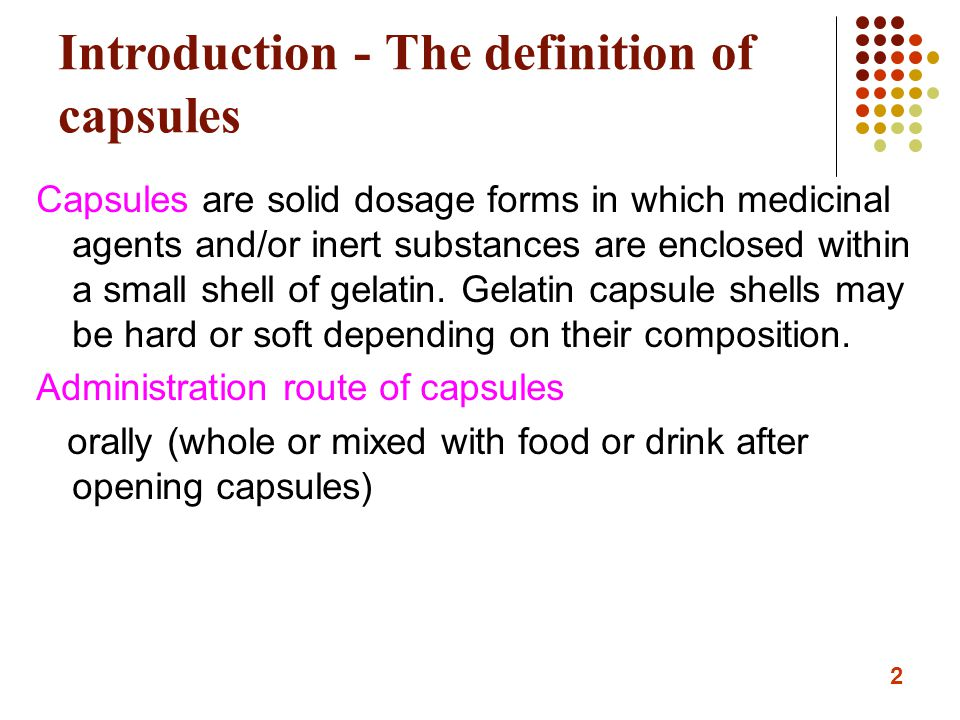 3 Introduction – Advantages of capsules for oral administration 1.