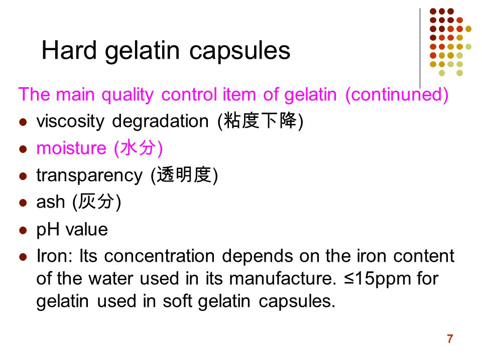 8 Hard gelatin capsules Normally, hard gelatin capsules contain between 13 to 16% of moisture.