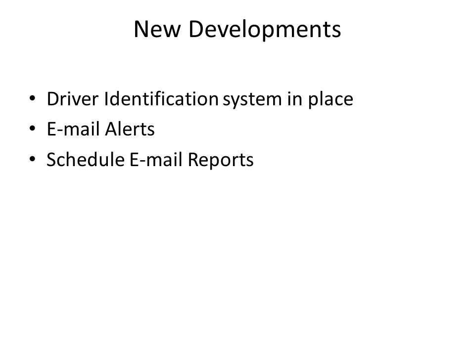 New Developments Driver Identification system in place E-mail Alerts Schedule E-mail Reports