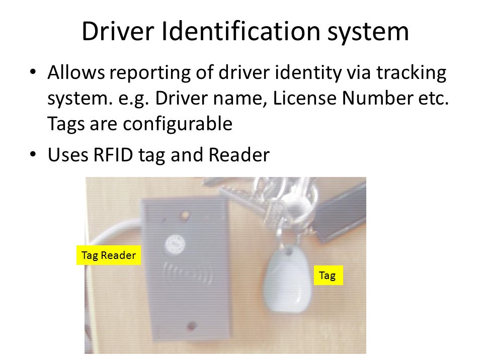 Driver Identification system Allows reporting of driver identity via tracking system.