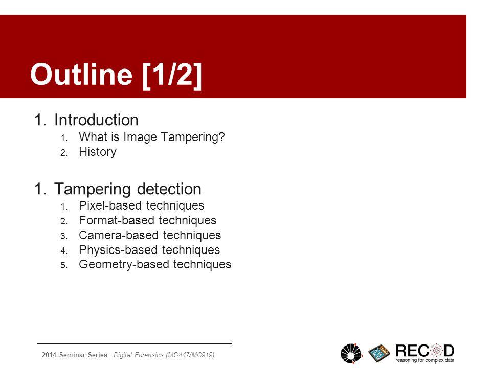 2014 Seminar Series - Digital Forensics (MO447/MC919) Outline [2/2] 3.Selected Techniques 1.