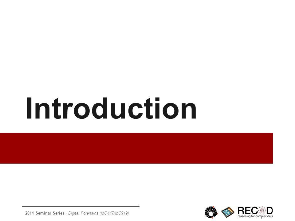 2014 Seminar Series - Digital Forensics (MO447/MC919) Introduction
