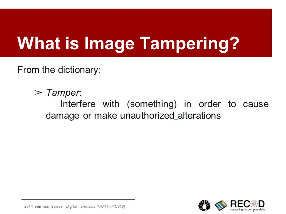 2014 Seminar Series - Digital Forensics (MO447/MC919) Conclusion ●Many different techniques to detect image tampering ●Many ways to tamper with images