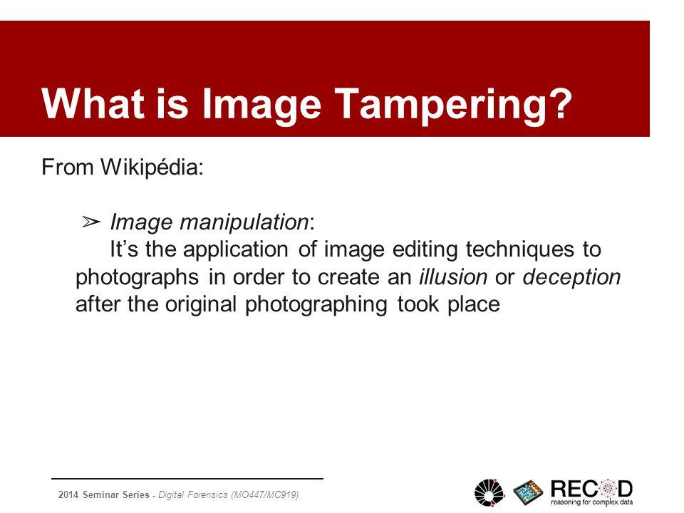 2014 Seminar Series - Digital Forensics (MO447/MC919) What is Image Tampering.