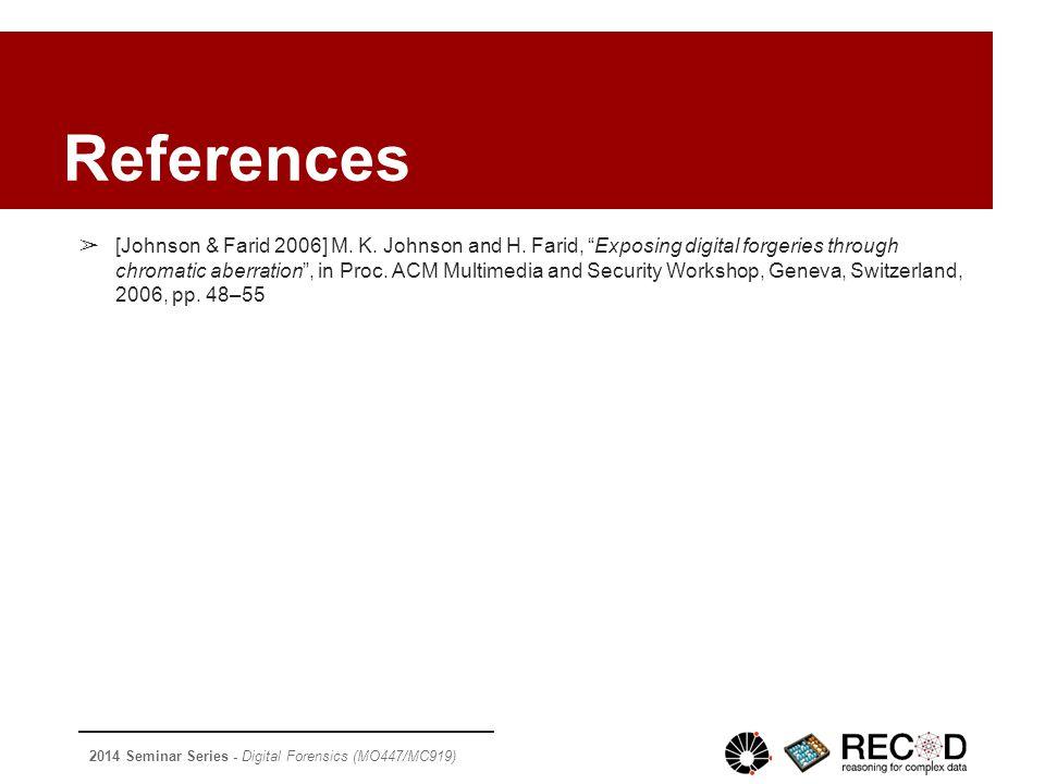 2014 Seminar Series - Digital Forensics (MO447/MC919) ➢ [Johnson & Farid 2006] M.