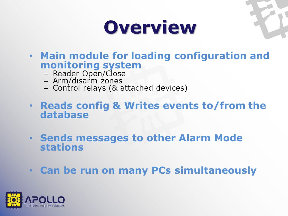 Overview Main module for loading configuration and monitoring system – Reader Open/Close – Arm/disarm zones – Control relays (& attached devices) Read