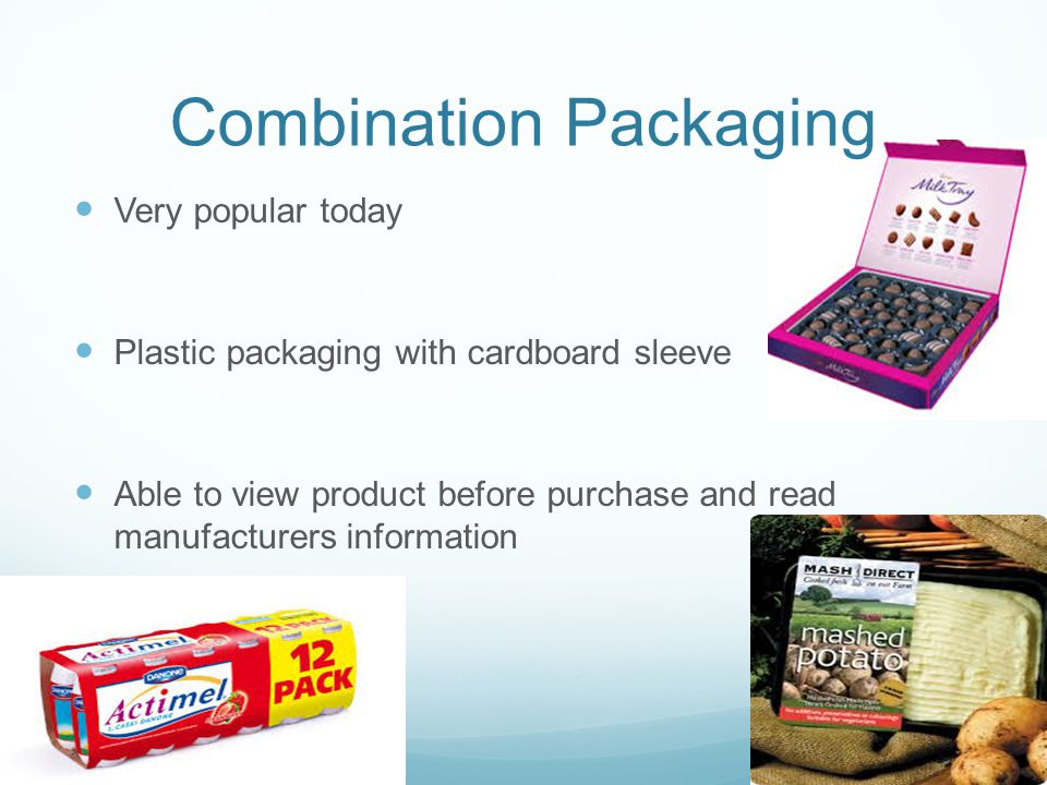 Combination Packaging Very popular today Plastic packaging with cardboard sleeve Able to view product before purchase and read manufacturers information