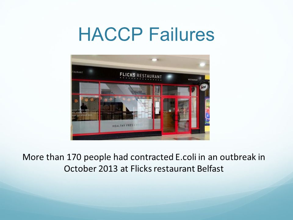 HACCP Failures More than 170 people had contracted E.coli in an outbreak in October 2013 at Flicks restaurant Belfast