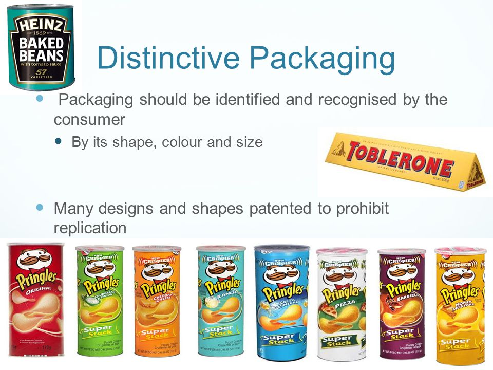 Distinctive Packaging Packaging should be identified and recognised by the consumer By its shape, colour and size Many designs and shapes patented to prohibit replication