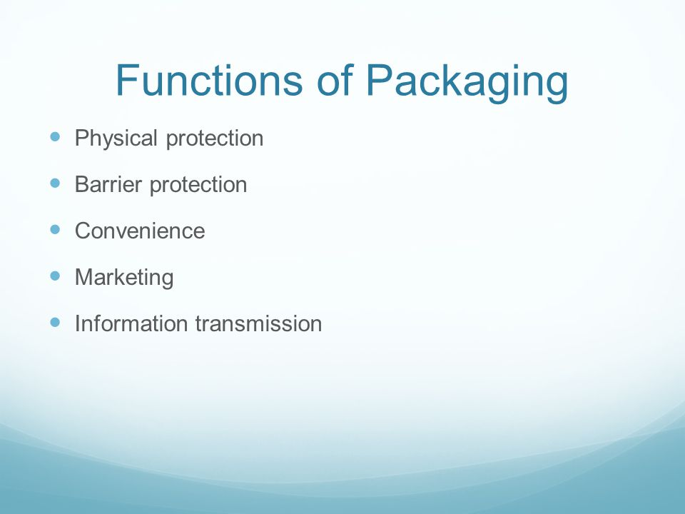 Functions of Packaging Physical protection Barrier protection Convenience Marketing Information transmission