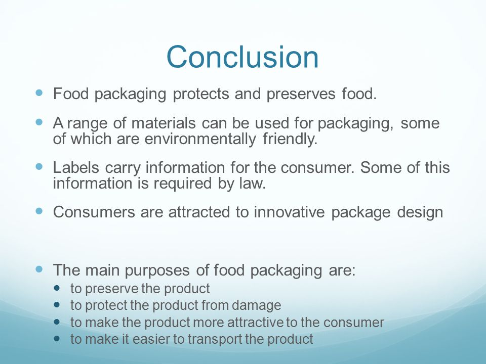 Conclusion Food packaging protects and preserves food.