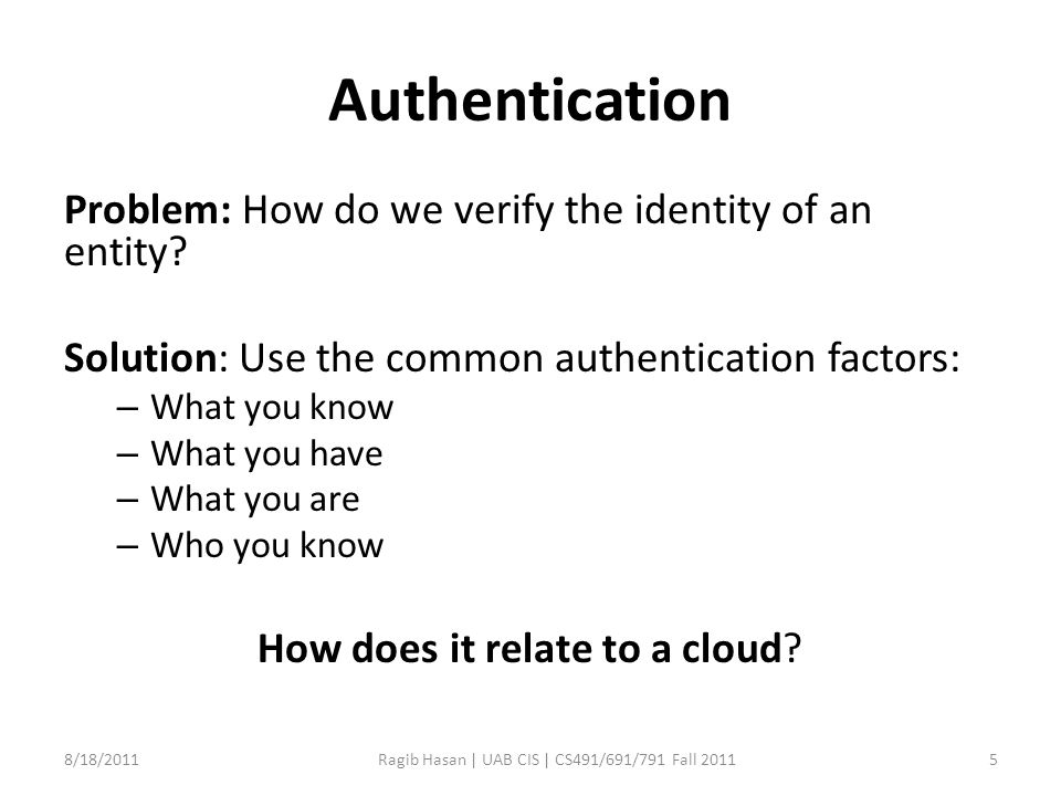 Authentication Problem: How do we verify the identity of an entity.