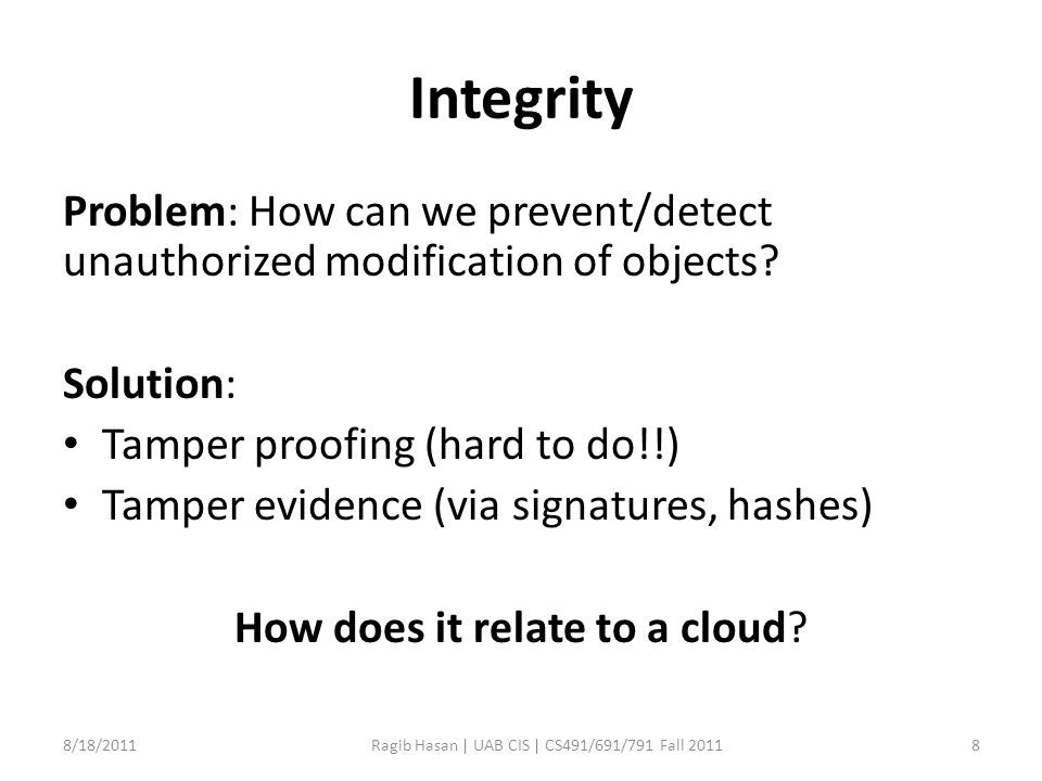 Integrity Problem: How can we prevent/detect unauthorized modification of objects.