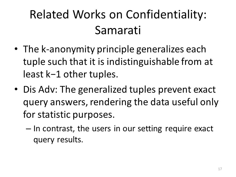 Related Works on Confidentiality: Samarati The k-anonymity principle generalizes each tuple such that it is indistinguishable from at least k−1 other tuples.