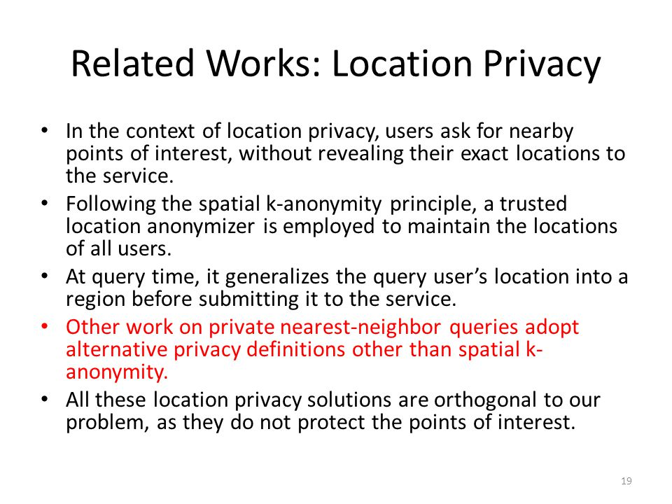 Related Works: Location Privacy In the context of location privacy, users ask for nearby points of interest, without revealing their exact locations to the service.
