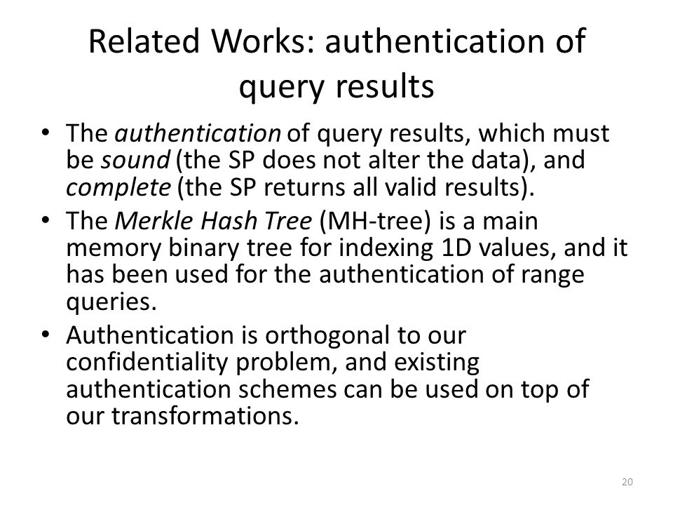 Related Works: authentication of query results The authentication of query results, which must be sound (the SP does not alter the data), and complete (the SP returns all valid results).