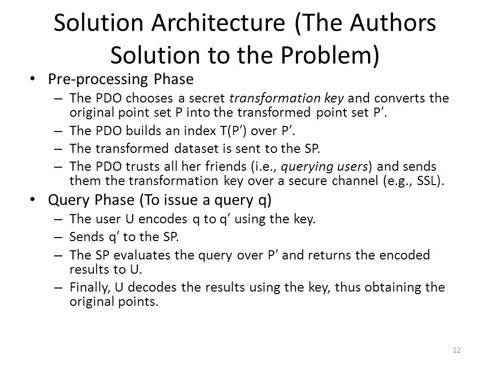 Solution Architecture (The Authors Solution to the Problem) Pre-processing Phase – The PDO chooses a secret transformation key and converts the original point set P into the transformed point set P′.