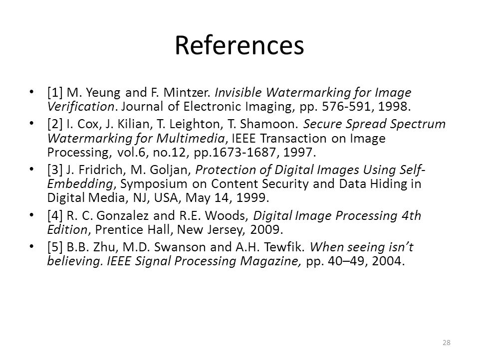 References [1] M. Yeung and F. Mintzer. Invisible Watermarking for Image Verification.