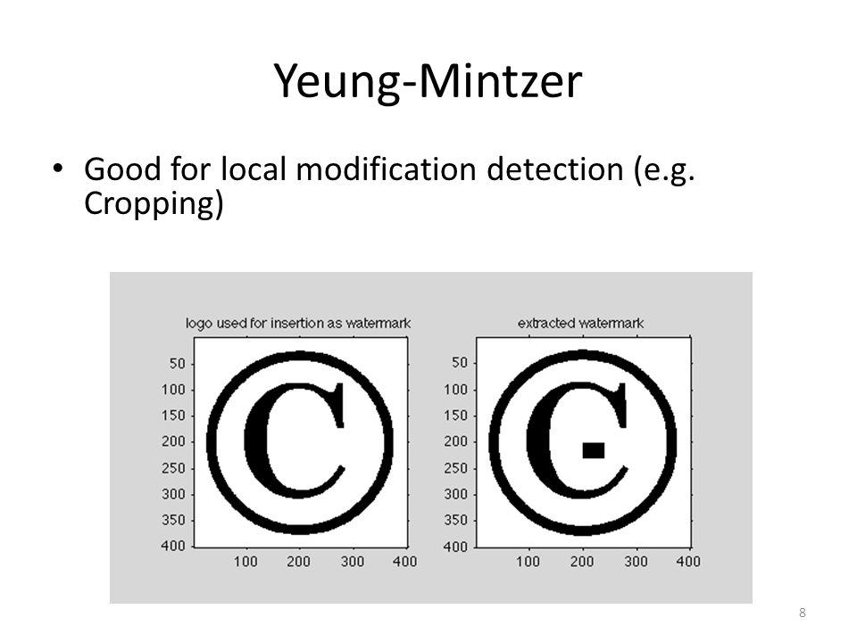 Yeung-Mintzer Good for local modification detection (e.g. Cropping) 8
