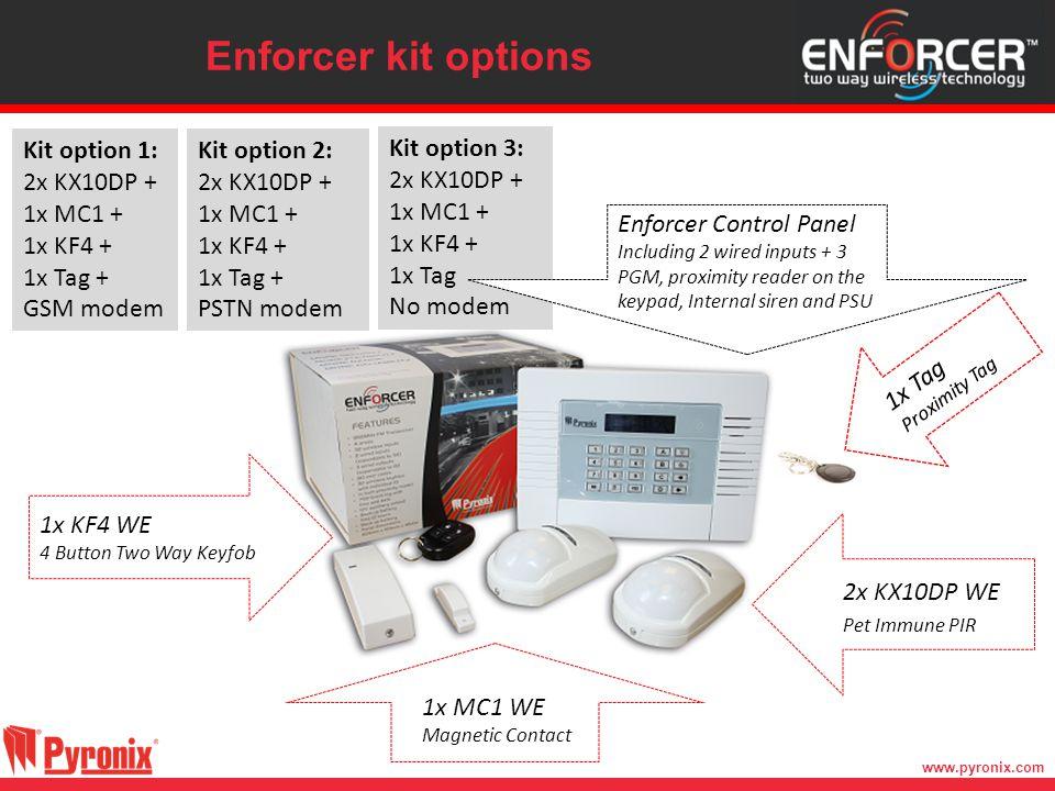 www.pyronix.com Enforcer kit options 1x KF4 WE 4 Button Two Way Keyfob 2x KX10DP WE Pet Immune PIR 1x MC1 WE Magnetic Contact Kit option 1: 2x KX10DP