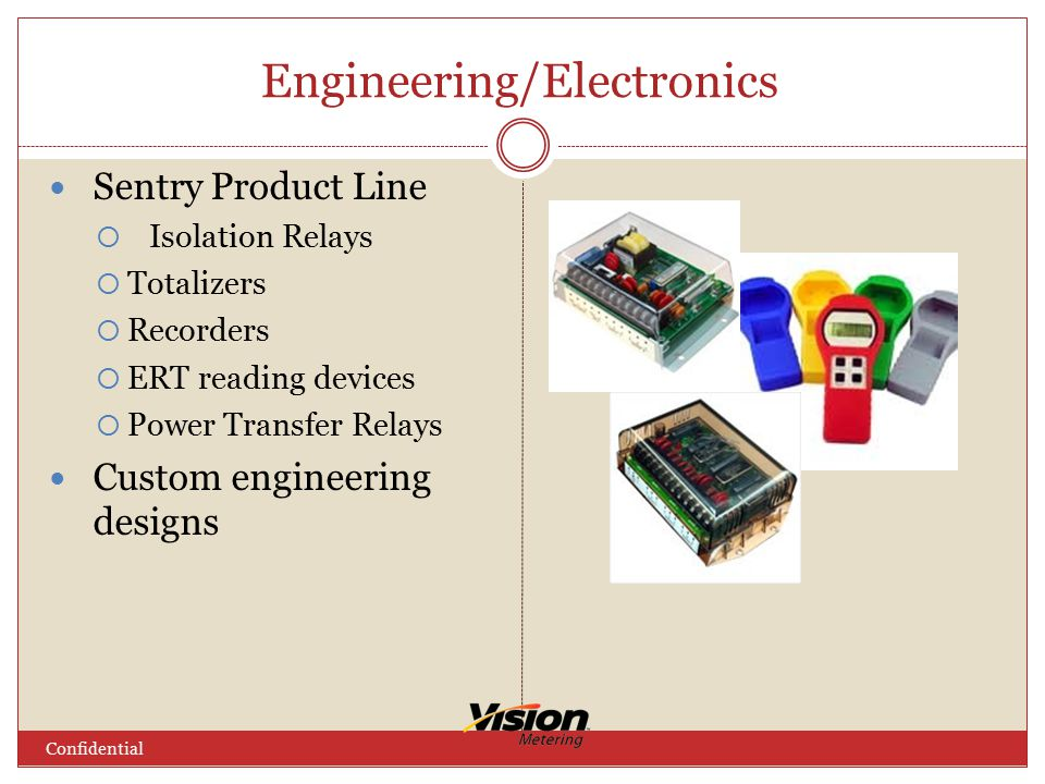 Engineering/Electronics Confidential Sentry Product Line  Isolation Relays  Totalizers  Recorders  ERT reading devices  Power Transfer Relays Custom engineering designs