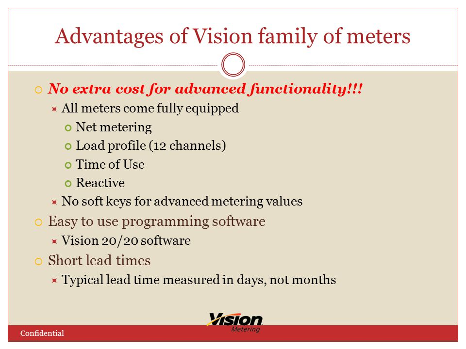Advantages of Vision family of meters Confidential  No extra cost for advanced functionality!!.