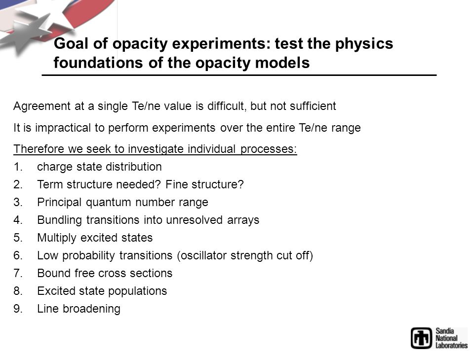 Goal of opacity experiments: test the physics foundations of the opacity models Agreement at a single Te/ne value is difficult, but not sufficient It is impractical to perform experiments over the entire Te/ne range Therefore we seek to investigate individual processes: 1.charge state distribution 2.Term structure needed.