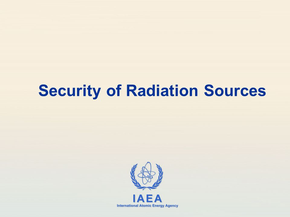 IAEA International Atomic Energy Agency Security of Radiation Sources