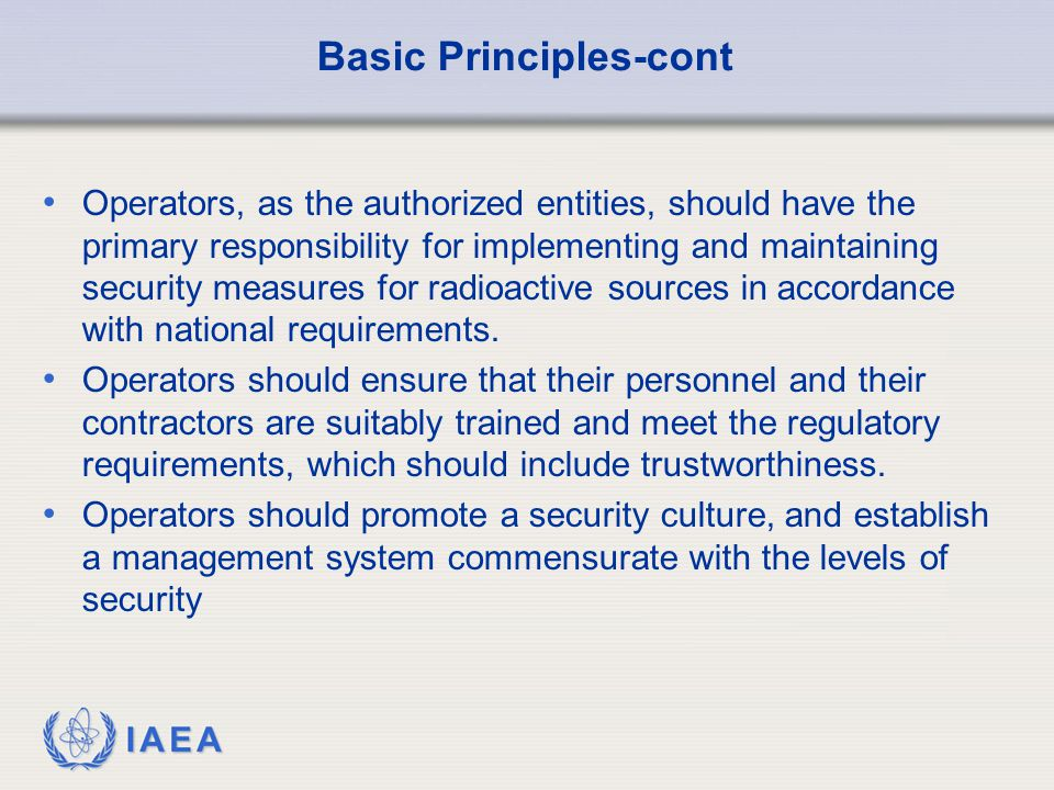 IAEA 27 Applicable Security Measures Information Security (Group A and B sources) Information that can be used to identify specific locations, specific security measures or weaknesses in the system of management of sources should be controlled and distributed on a need to know basis.