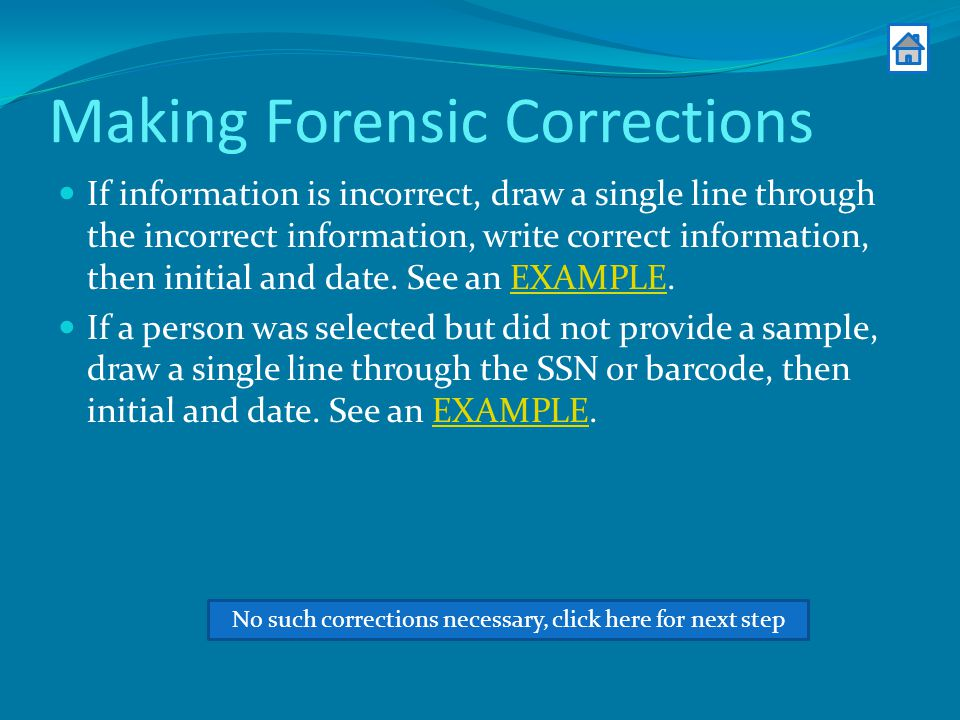 Making Forensic Corrections If information is incorrect, draw a single line through the incorrect information, write correct information, then initial and date.